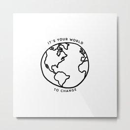It's your world to change // Tara Metal Print