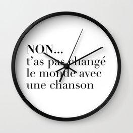 NON... t'as pas changé le monde avec une chanson Wall Clock