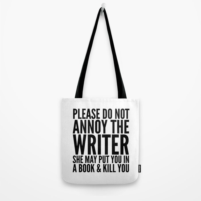 Please do not annoy the writer. She may put you in a book and kill you. Tote Bag
