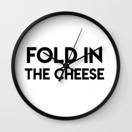 Fold In The Cheese Wall Clock