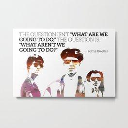 Ferris Bueller is my Hero Metal Print