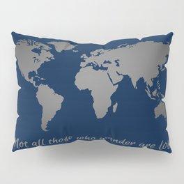 Not All Those Who Wander are Lost Navy + Silver World Map Pillow Sham