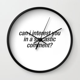 Can I Interest You In A Sarcastic Comment Wall Clock