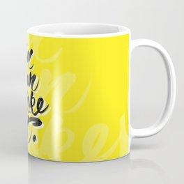 You can make it. Coffee Mug