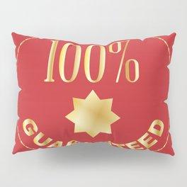 One Hundred Percent Guaranteed Pillow Sham