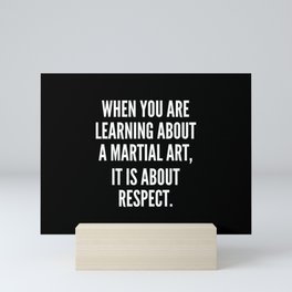 When you are learning about a martial art it is about respect Mini Art Print