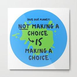 Save Our Planet - Make a Choice Metal Print