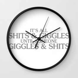 IT'S ALL SHITS & GIGGLES UNTIL SOMEONE GIGGLES Wall Clock