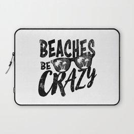 Beaches Be Crazy   Beach Designs   DopeyArt Laptop Sleeve