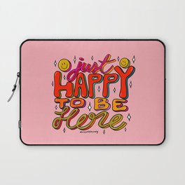Happy To Be Here Laptop Sleeve