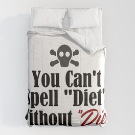 Can't Spell Diet Without Die Comforters