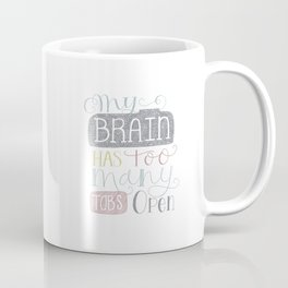 "Quirky Hand Lettered Quote print ""My Brain Has Too Many Tabs Open"" Coffee Mug"