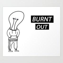 BURNT OUT 1 Art Print