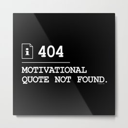 Motivational Quote Not Found 404 Metal Print