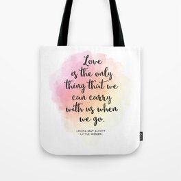 Love is the only thing that we can carry with us when we go. Louisa May Alcott, Little Women Tote Bag