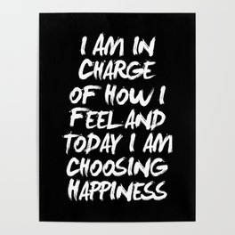 I Am in Charge of How I Feel and Today I Choose Happiness black and white home wall decor Poster