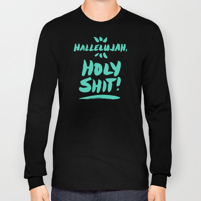 Hallelujah, Holy Shit – Turquoise Long Sleeve T-shirt