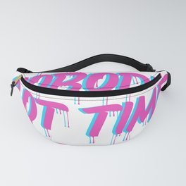 ain't nobody got time for that  Fanny Pack