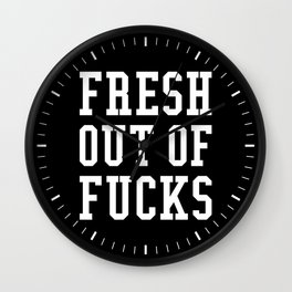 FRESH OUT OF FUCKS (Black & White) Wall Clock