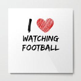 I Love Watching Football Metal Print