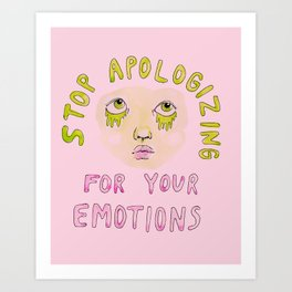 Stop apologizing for your emotions Art Print
