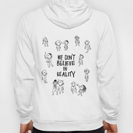 WE DON'T BELIEVE IN REALITY Hoody