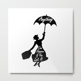 Anything Can Happen If You Let It - Mary Poppins Quote Metal Print