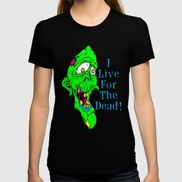 I Live For The Dead T-shirt