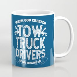 When God Created Tow Truck Drivers Coffee Mug