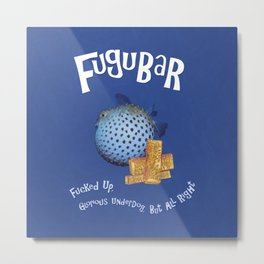 Fugubar: Fucked Up, Glorious Underdog, But All Right! Metal Print