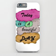 Today is a beautiful day iPhone 6s Slim Case