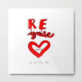 REignite Love in all you do! Metal Print