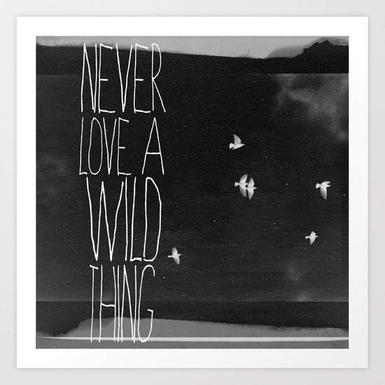 never love a wild thing Art Print