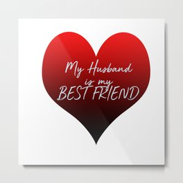 My Husband is my Best Friend Metal Print