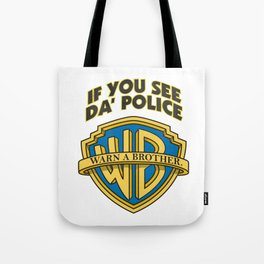 If you see da' police - Warn a brother Tote Bag