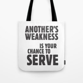 Another's weakness is your chance to serve Tote Bag