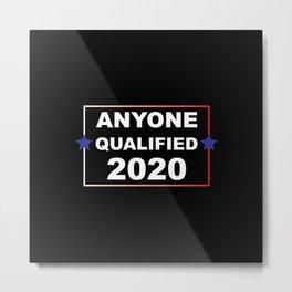 ANYONE QUALIFIED 2020 Metal Print