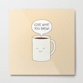 Love what you brew Metal Print
