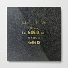 Gold will always be gold - black leather gold letters Metal Print