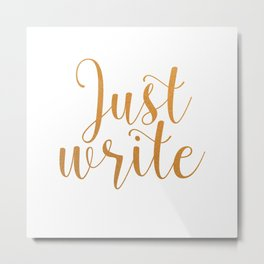 Just write. - Gold Metal Print