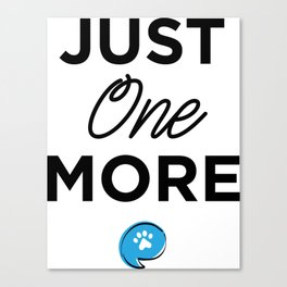Just One More Canvas Print