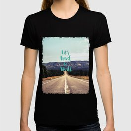 """""""Let's Travel the World."""" - Quote - Asphalt Road, Mountains T-shirt"""
