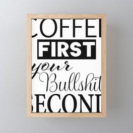 coffee first your bullshit second new words art love cute fun 2018 style trend popular Framed Mini Art Print