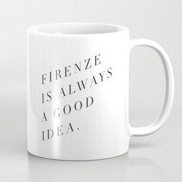 Firenze (Florence) is Always a Good Idea Coffee Mug