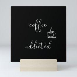 COFFEE ADDICTED Mini Art Print