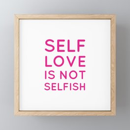 Self love is not selfish Framed Mini Art Print
