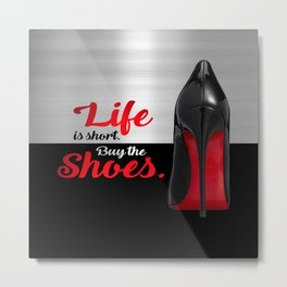 Life is Short Buy the Shoes Typography Metal Print