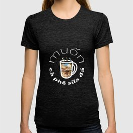 I Want Vietnamese Coffee T-shirt