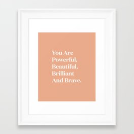 You Are Powerful, Beautiful, Brilliant And Brave Framed Art Print