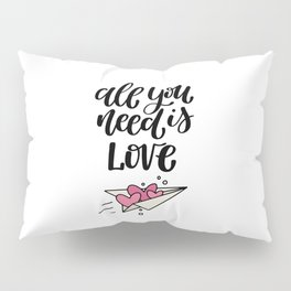 All You Need Is Love Pillow Sham